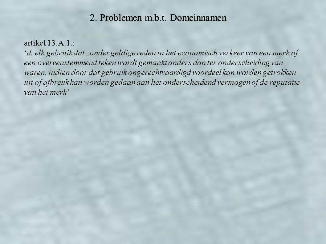 2. Problemen m.b.t. Domeinnamen artikel 13.A.1.: 'd. elk gebruik dat zonder geldige reden in het economisch verkeer van een merk of een overeenstemmen