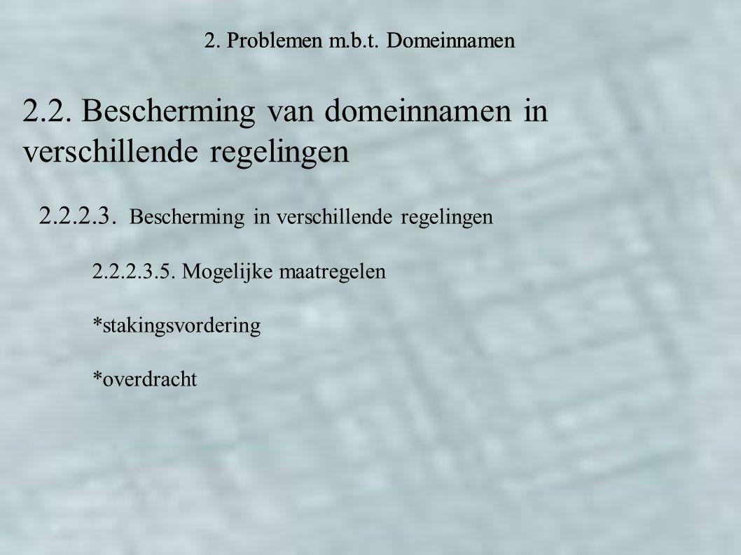 2. Problemen m.b.t. Domeinnamen 2.2. Bescherming van domeinnamen in verschillende regelingen 2.2.2.3. Bescherming in verschillende regelingen 2.2.2.3.