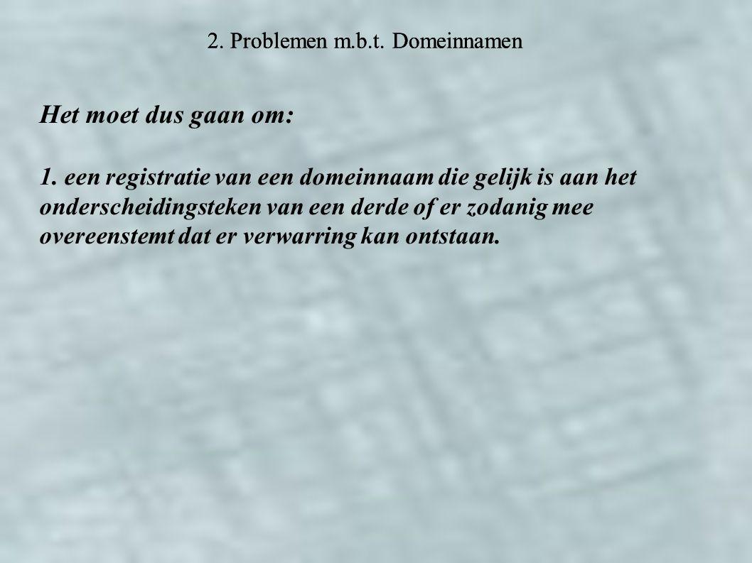 2. Problemen m.b.t. Domeinnamen Het moet dus gaan om: 1.
