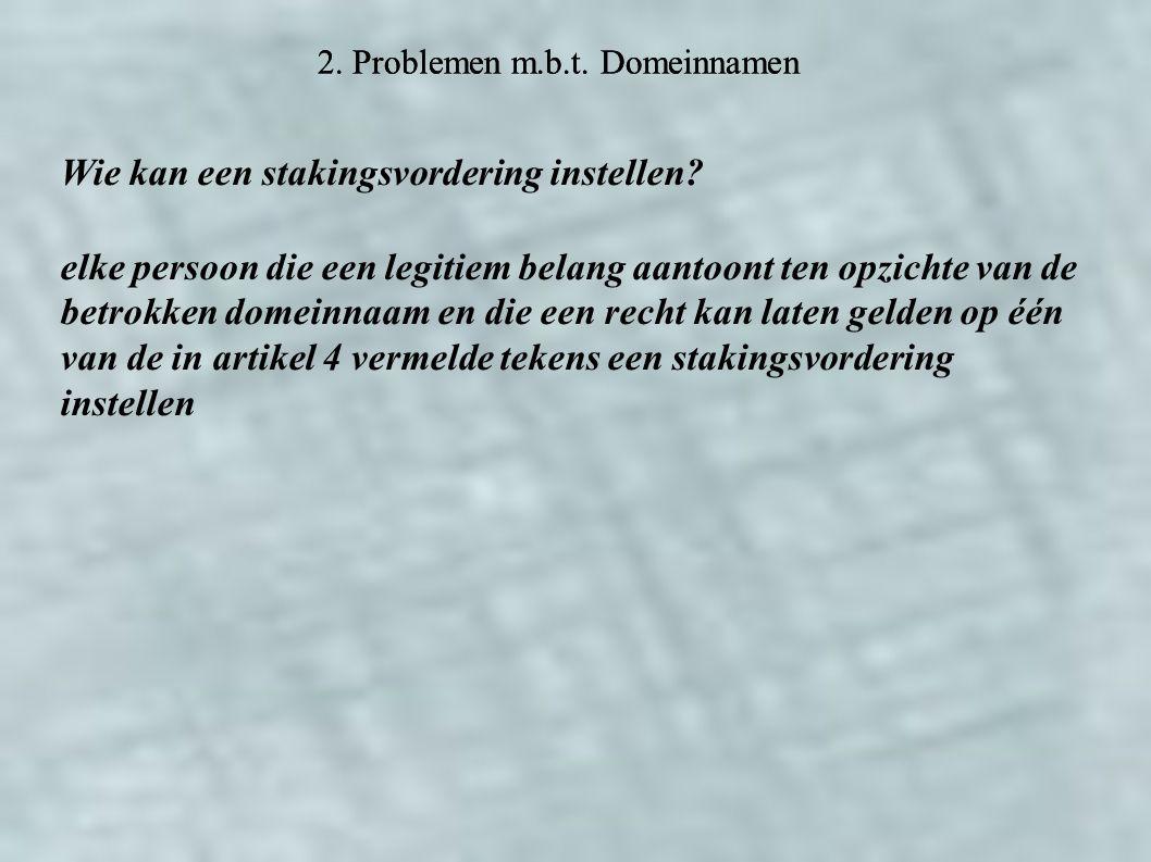 2. Problemen m.b.t. Domeinnamen Wie kan een stakingsvordering instellen.