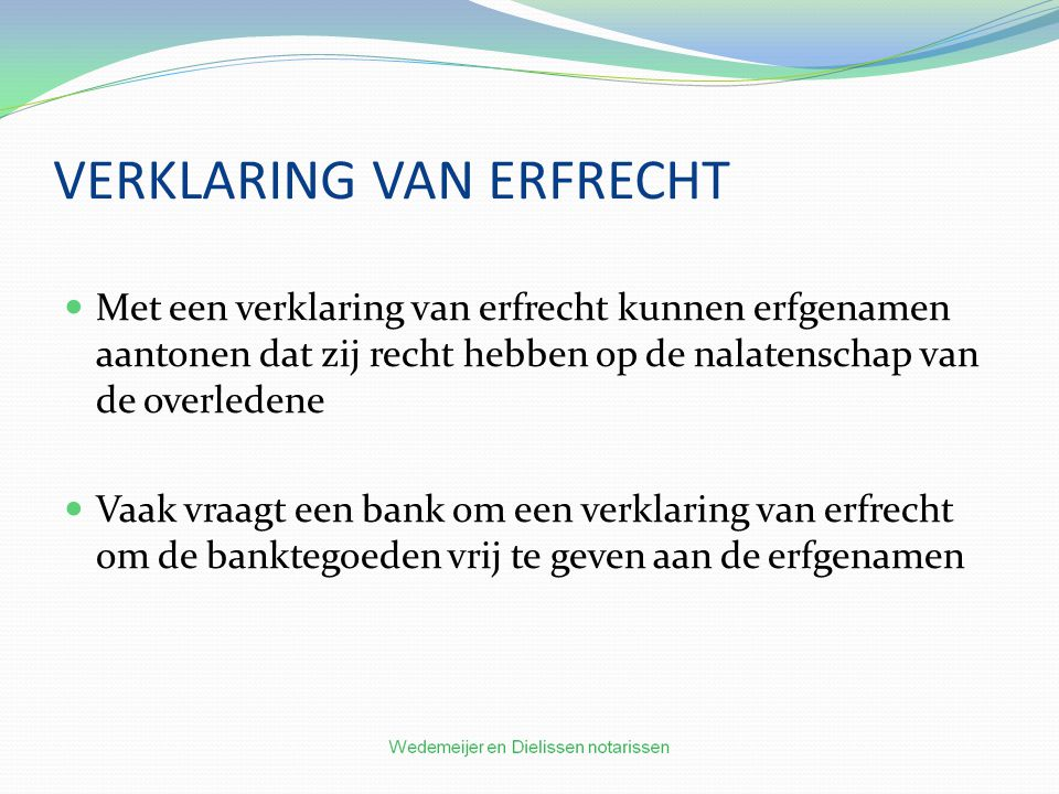 VERKLARING VAN ERFRECHT Met een verklaring van erfrecht kunnen erfgenamen aantonen dat zij recht hebben op de nalatenschap van de overledene Vaak vraagt een bank om een verklaring van erfrecht om de banktegoeden vrij te geven aan de erfgenamen