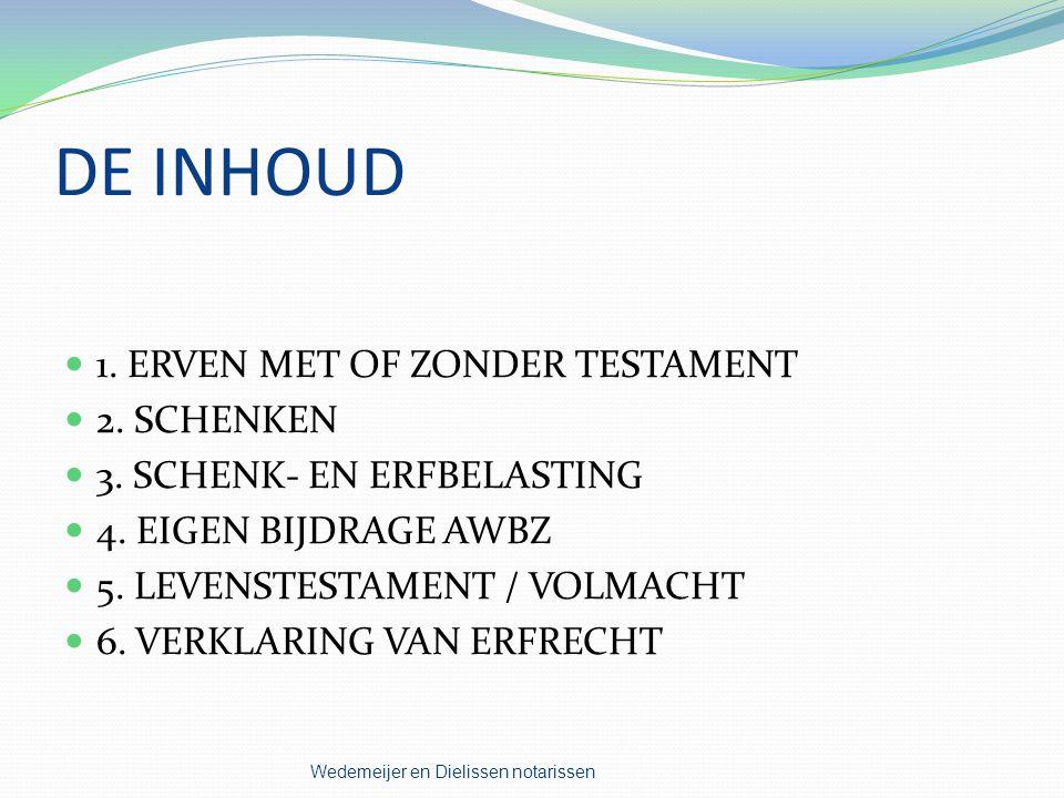DE INHOUD 1.ERVEN MET OF ZONDER TESTAMENT 2. SCHENKEN 3.