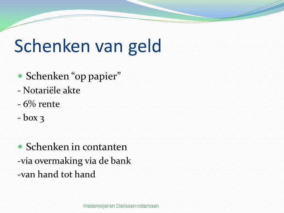 Schenken van geld Schenken op papier - Notariële akte - 6% rente - box 3 Schenken in contanten -via overmaking via de bank -van hand tot hand Wedemeijer en Dielissen notarissen