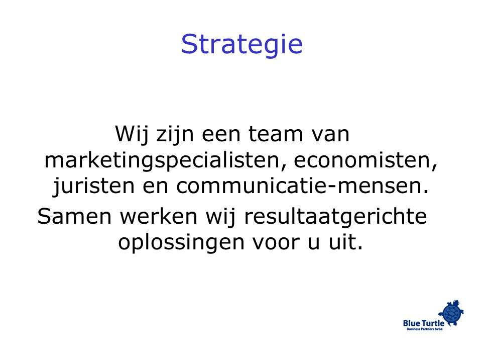 Strategie Wij zijn een team van marketingspecialisten, economisten, juristen en communicatie-mensen.