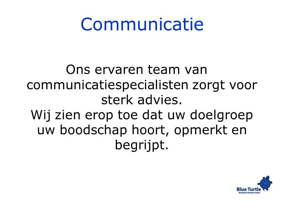 Communicatie Ons ervaren team van communicatiespecialisten zorgt voor sterk advies.