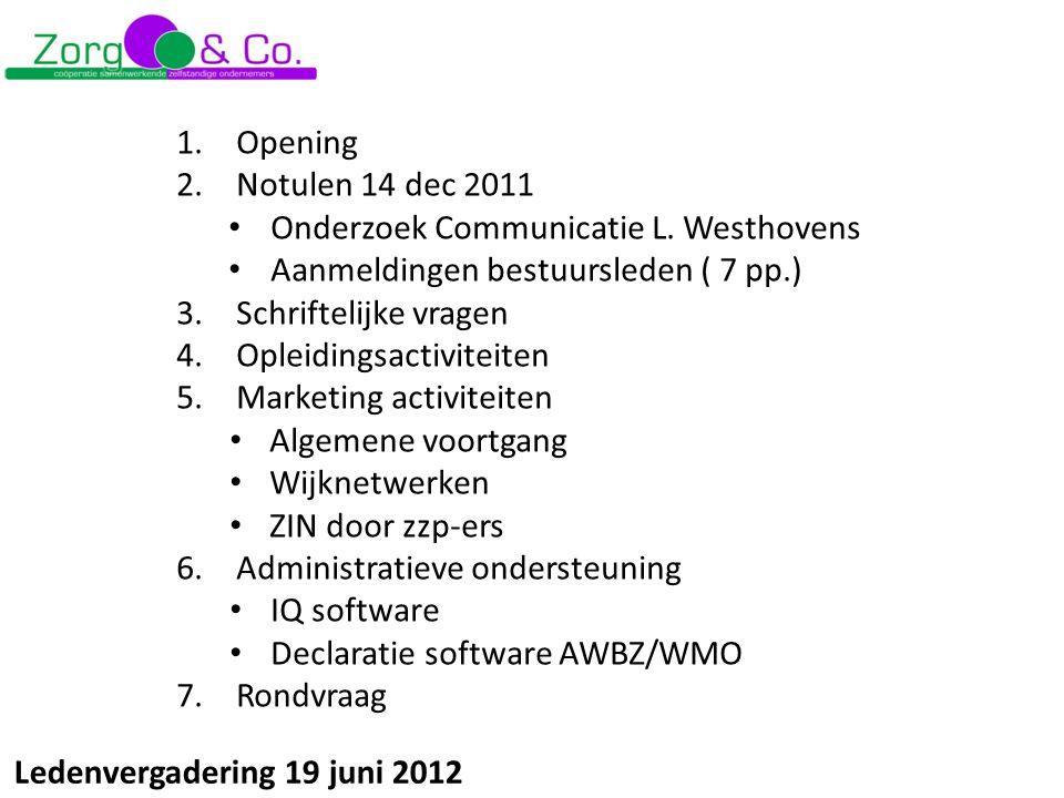 1.Opening 2.Notulen 14 dec 2011 Onderzoek Communicatie L. Westhovens Aanmeldingen bestuursleden ( 7 pp.) 3.Schriftelijke vragen 4.Opleidingsactiviteit