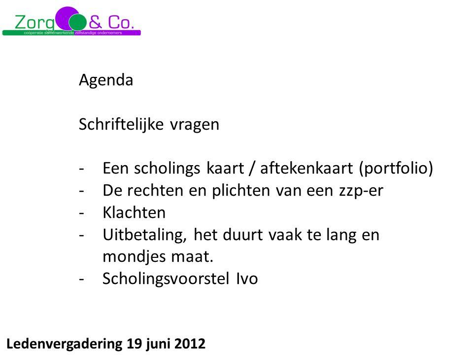Agenda Schriftelijke vragen -Een scholings kaart / aftekenkaart (portfolio) -De rechten en plichten van een zzp-er -Klachten -Uitbetaling, het duurt v