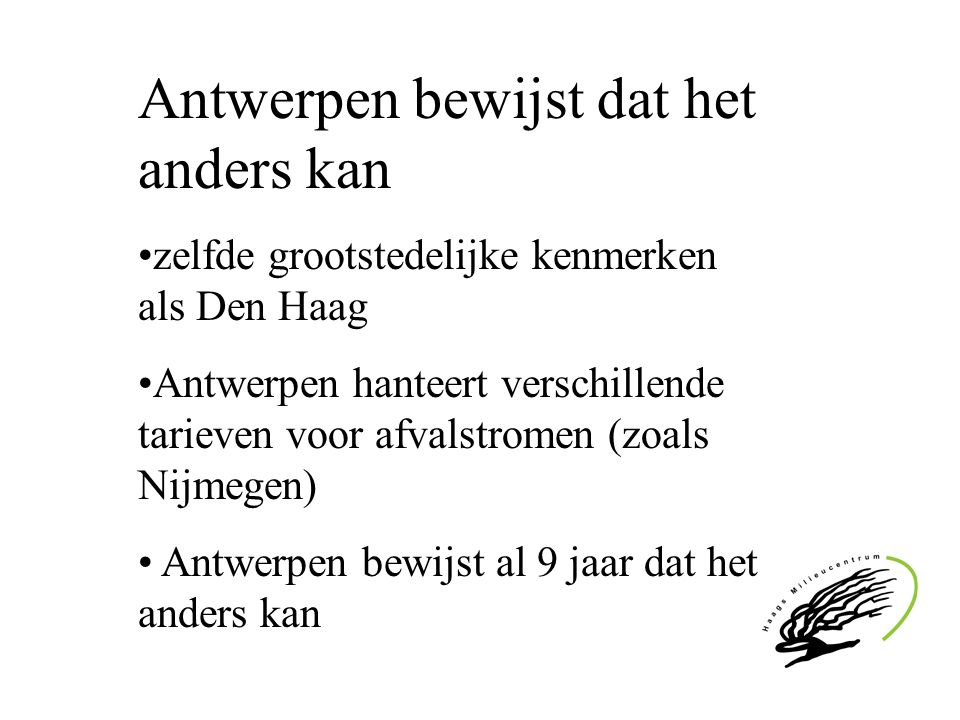 Antwerpen bewijst dat het anders kan zelfde grootstedelijke kenmerken als Den Haag Antwerpen hanteert verschillende tarieven voor afvalstromen (zoals