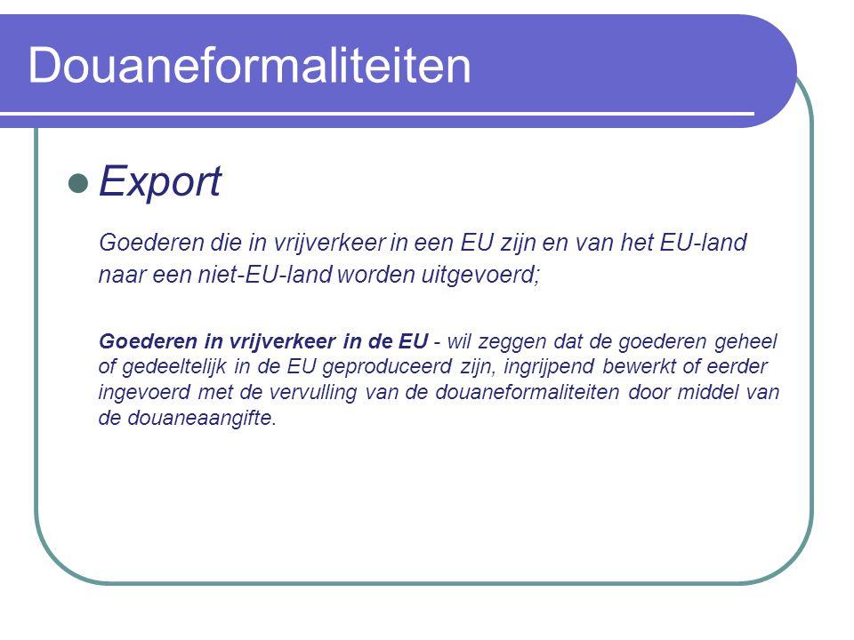 Douaneformaliteiten Export Goederen die in vrijverkeer in een EU zijn en van het EU-land naar een niet-EU-land worden uitgevoerd; Goederen in vrijverkeer in de EU - wil zeggen dat de goederen geheel of gedeeltelijk in de EU geproduceerd zijn, ingrijpend bewerkt of eerder ingevoerd met de vervulling van de douaneformaliteiten door middel van de douaneaangifte.