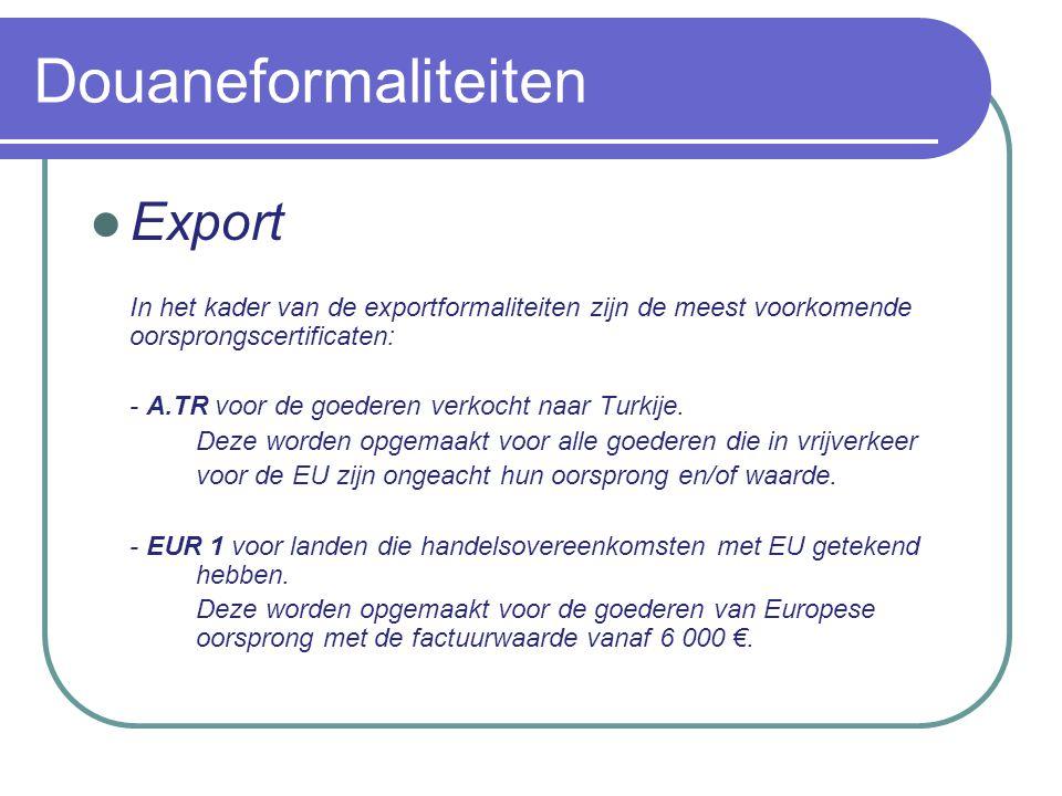 Douaneformaliteiten Export In het kader van de exportformaliteiten zijn de meest voorkomende oorsprongscertificaten: - A.TR voor de goederen verkocht naar Turkije.