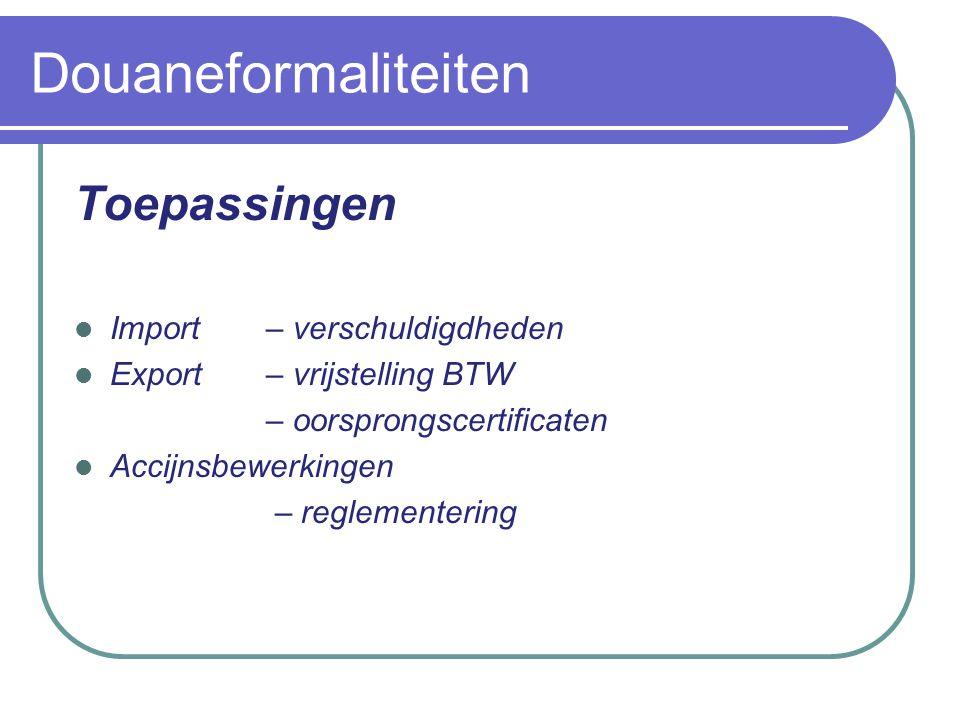 Douaneformaliteiten Toepassingen Import – verschuldigdheden Export – vrijstelling BTW – oorsprongscertificaten Accijnsbewerkingen – reglementering
