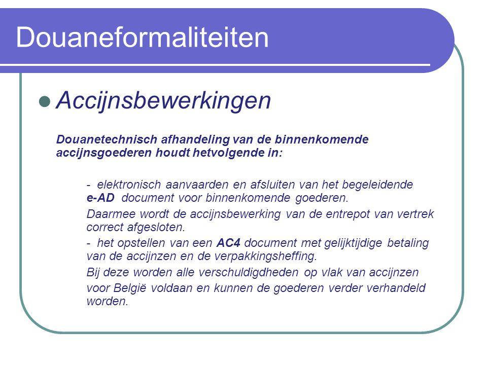 Douaneformaliteiten Accijnsbewerkingen Douanetechnisch afhandeling van de binnenkomende accijnsgoederen houdt hetvolgende in: - elektronisch aanvaarden en afsluiten van het begeleidende e-AD document voor binnenkomende goederen.