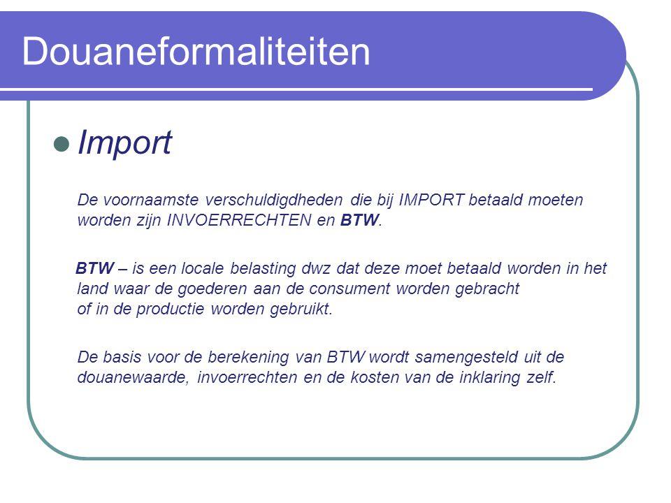 Douaneformaliteiten Import De voornaamste verschuldigdheden die bij IMPORT betaald moeten worden zijn INVOERRECHTEN en BTW.