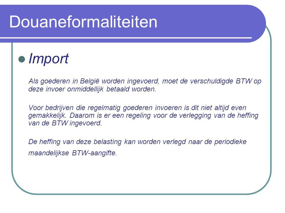 Douaneformaliteiten Import Als goederen in België worden ingevoerd, moet de verschuldigde BTW op deze invoer onmiddellijk betaald worden.