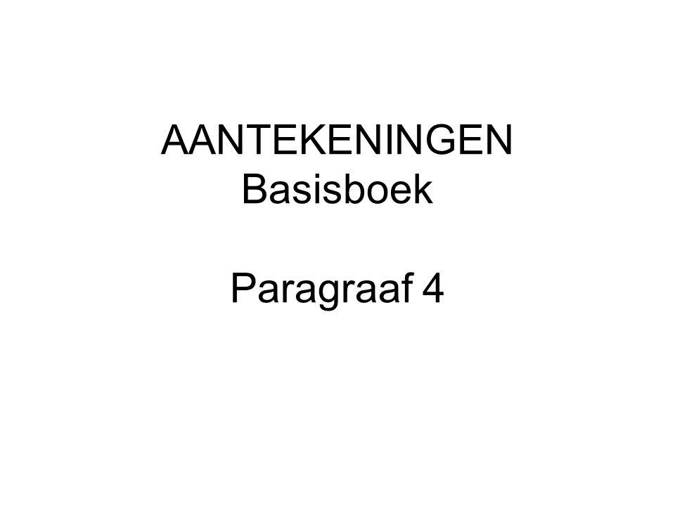 AANTEKENINGEN Basisboek Paragraaf 4