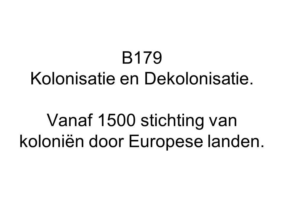 B179 Kolonisatie en Dekolonisatie. Vanaf 1500 stichting van koloniën door Europese landen.