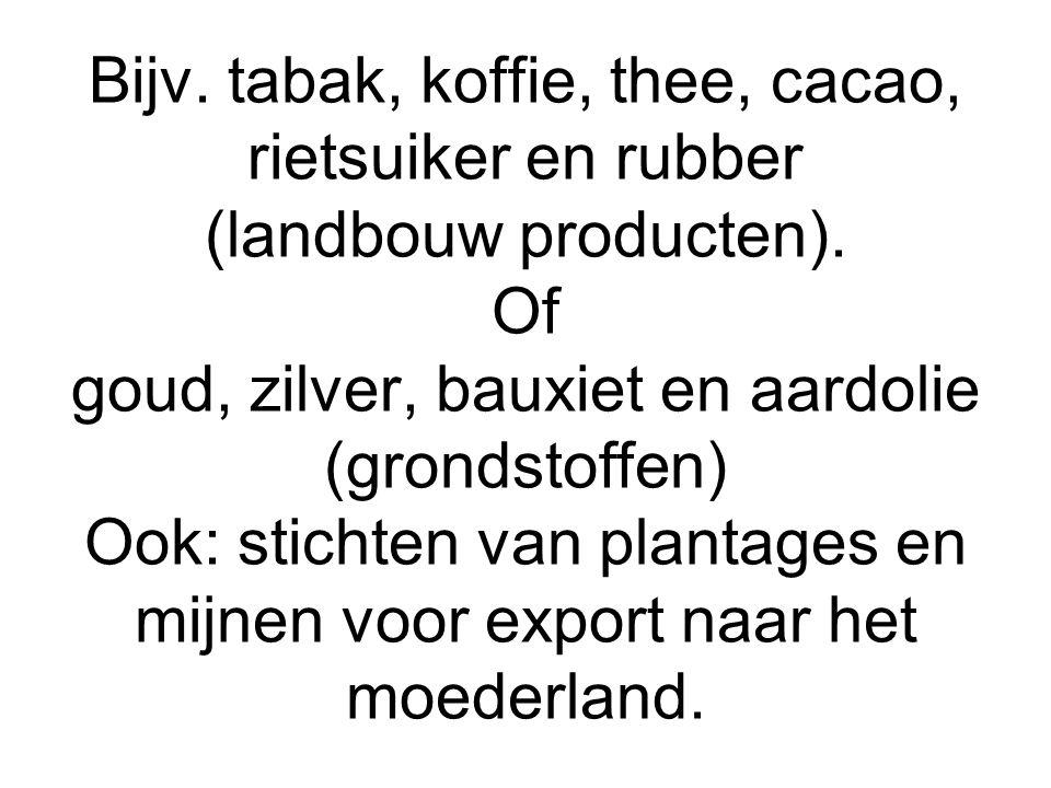 Bijv.tabak, koffie, thee, cacao, rietsuiker en rubber (landbouw producten).