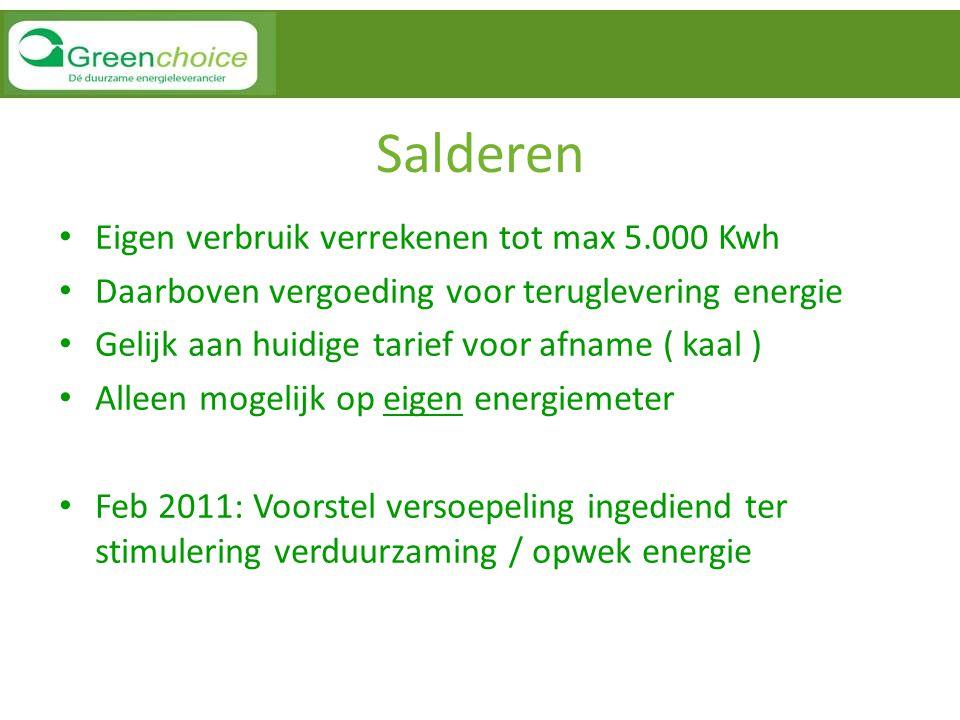 Salderen Eigen verbruik verrekenen tot max 5.000 Kwh Daarboven vergoeding voor teruglevering energie Gelijk aan huidige tarief voor afname ( kaal ) Al