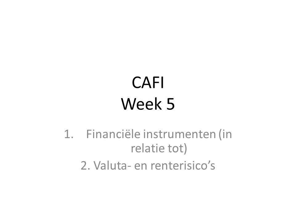 CAFI Week 5 1.Financiële instrumenten (in relatie tot) 2. Valuta- en renterisico's