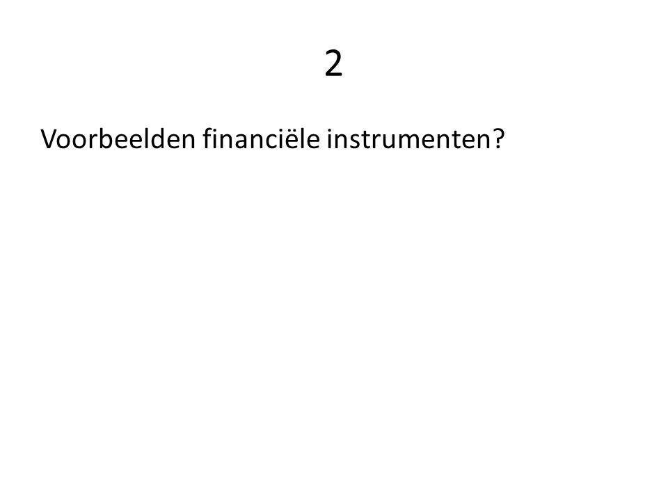 2 Voorbeelden financiële instrumenten?