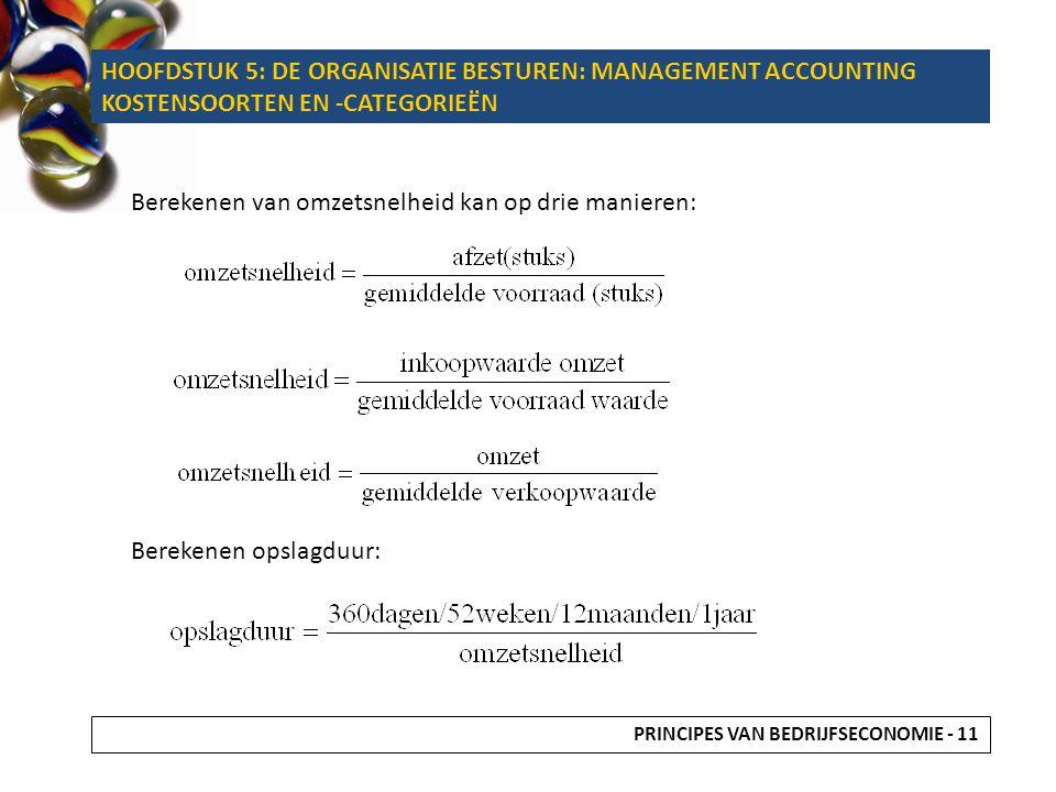 Berekenen van omzetsnelheid kan op drie manieren: Berekenen opslagduur: HOOFDSTUK 5: DE ORGANISATIE BESTUREN: MANAGEMENT ACCOUNTING KOSTENSOORTEN EN -