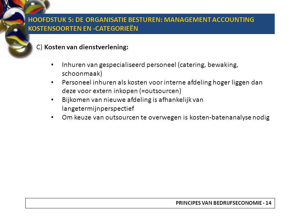 C) Kosten van dienstverlening: Inhuren van gespecialiseerd personeel (catering, bewaking, schoonmaak) Personeel inhuren als kosten voor interne afdeli