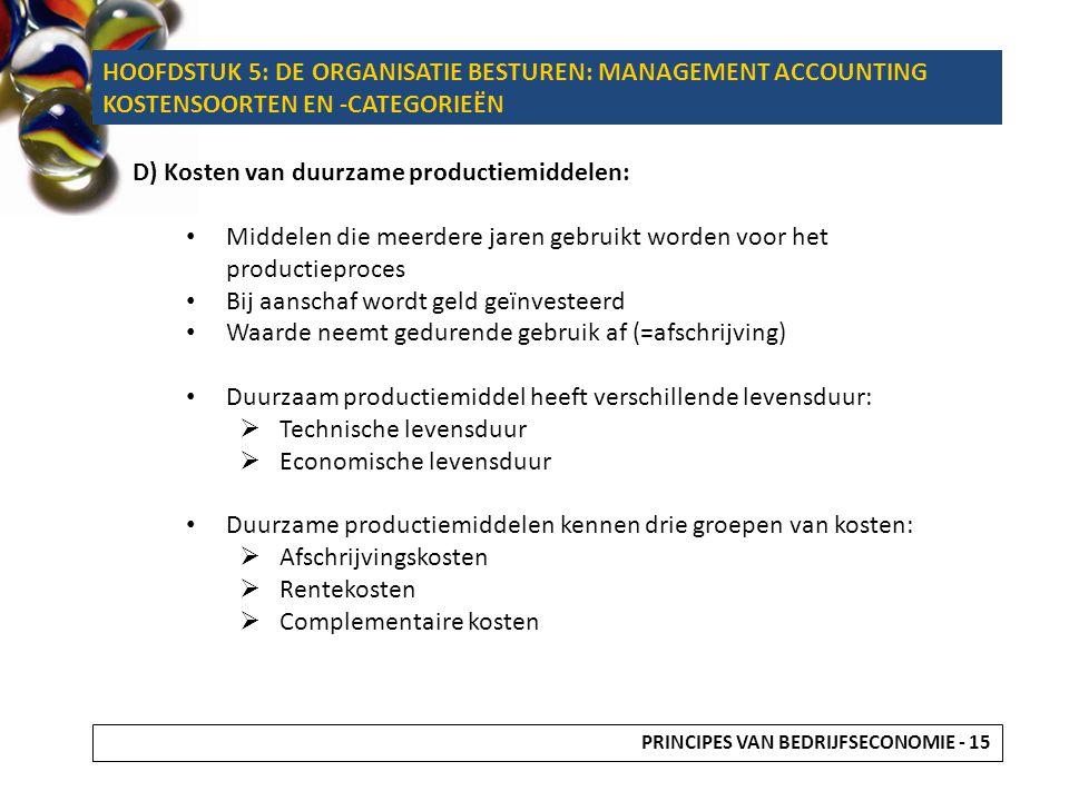 D) Kosten van duurzame productiemiddelen: Middelen die meerdere jaren gebruikt worden voor het productieproces Bij aanschaf wordt geld geïnvesteerd Wa
