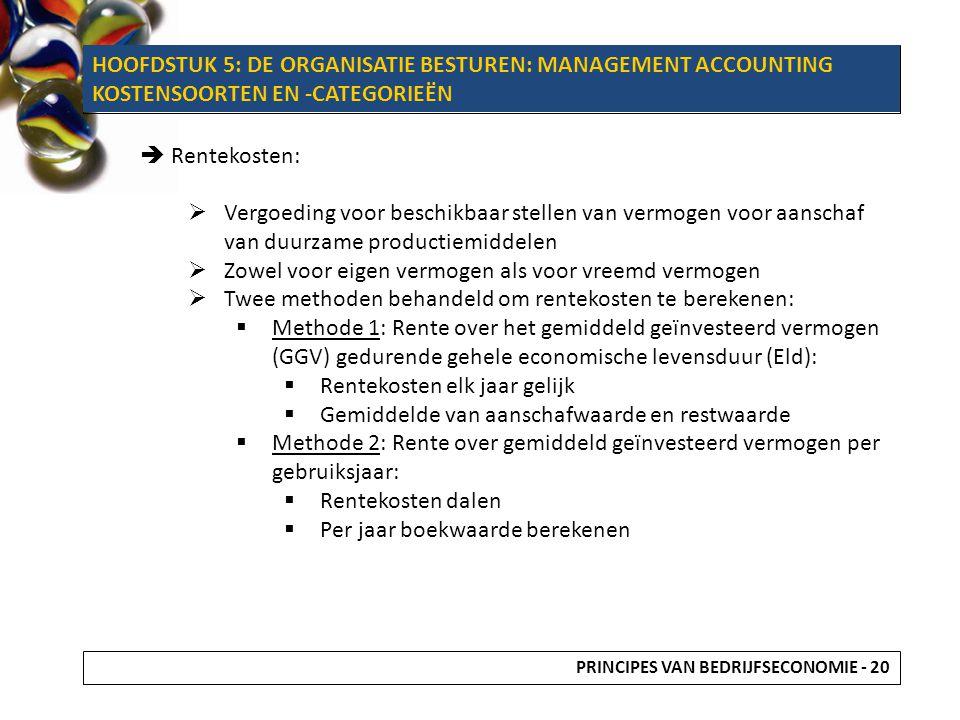 HOOFDSTUK 5: DE ORGANISATIE BESTUREN: MANAGEMENT ACCOUNTING KOSTENSOORTEN EN -CAEGORIEËN  Rentekosten:  Vergoeding voor beschikbaar stellen van verm
