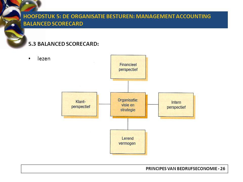 HOOFDSTUK 5: DE ORGANISATIE BESTUREN: MANAGEMENT ACCOUNTING BALANCED SCORECARD 5.3 BALANCED SCORECARD: lezen PRINCIPES VAN BEDRIJFSECONOMIE - 26