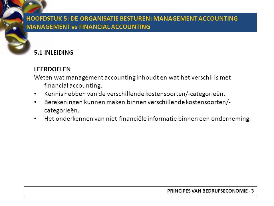 5.1 INLEIDING LEERDOELEN Weten wat management accounting inhoudt en wat het verschil is met financial accounting. Kennis hebben van de verschillende k