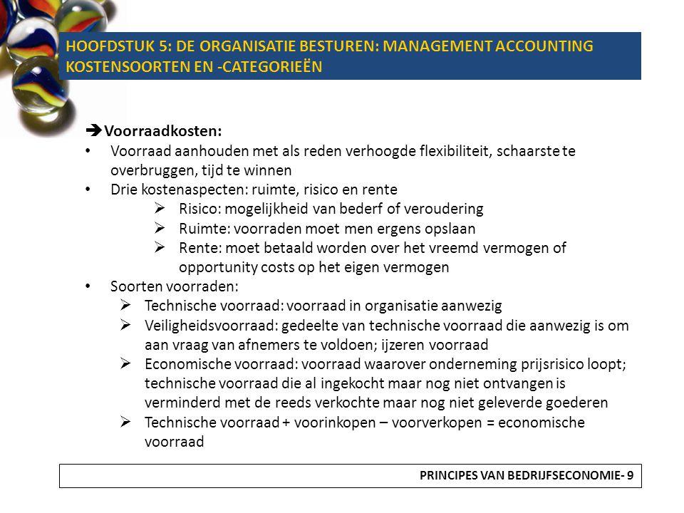 HOOFDSTUK 5: DE ORGANISATIE BESTUREN: MANAGEMENT ACCOUNTING KOSTENSOORTEN EN -CAEGORIEËN  Rentekosten:  Vergoeding voor beschikbaar stellen van vermogen voor aanschaf van duurzame productiemiddelen  Zowel voor eigen vermogen als voor vreemd vermogen  Twee methoden behandeld om rentekosten te berekenen:  Methode 1: Rente over het gemiddeld geïnvesteerd vermogen (GGV) gedurende gehele economische levensduur (Eld):  Rentekosten elk jaar gelijk  Gemiddelde van aanschafwaarde en restwaarde  Methode 2: Rente over gemiddeld geïnvesteerd vermogen per gebruiksjaar:  Rentekosten dalen  Per jaar boekwaarde berekenen HOOFDSTUK 5: DE ORGANISATIE BESTUREN: MANAGEMENT ACCOUNTING KOSTENSOORTEN EN -CATEGORIEËN PRINCIPES VAN BEDRIJFSECONOMIE - 20