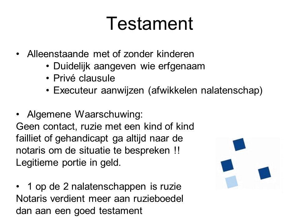Testament Alleenstaande met of zonder kinderen Duidelijk aangeven wie erfgenaam Privé clausule Executeur aanwijzen (afwikkelen nalatenschap) Algemene