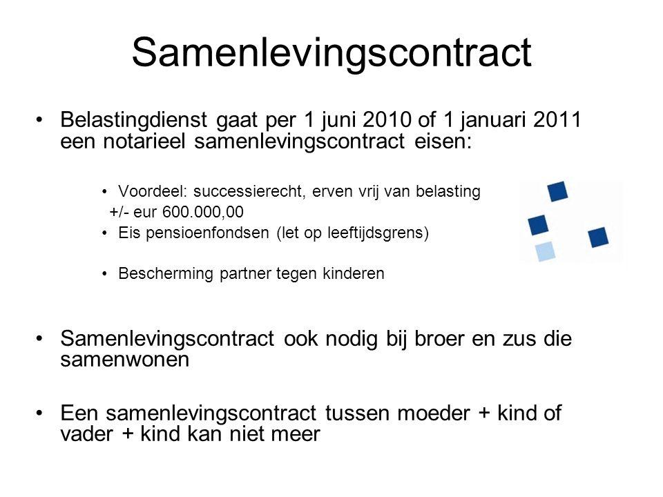 Samenlevingscontract Belastingdienst gaat per 1 juni 2010 of 1 januari 2011 een notarieel samenlevingscontract eisen: Voordeel: successierecht, erven