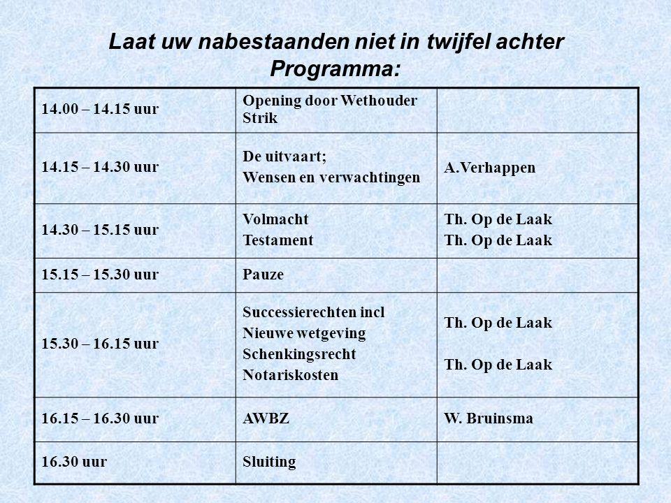 Laat uw nabestaanden niet in twijfel achter Programma: 14.00 – 14.15 uur Opening door Wethouder Strik 14.15 – 14.30 uur De uitvaart; Wensen en verwach