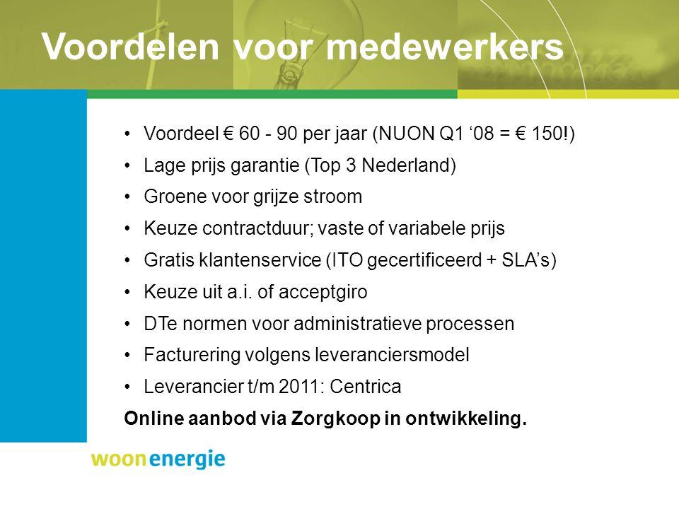 Voordelen voor medewerkers Voordeel € 60 - 90 per jaar (NUON Q1 '08 = € 150!) Lage prijs garantie (Top 3 Nederland) Groene voor grijze stroom Keuze contractduur; vaste of variabele prijs Gratis klantenservice (ITO gecertificeerd + SLA's) Keuze uit a.i.