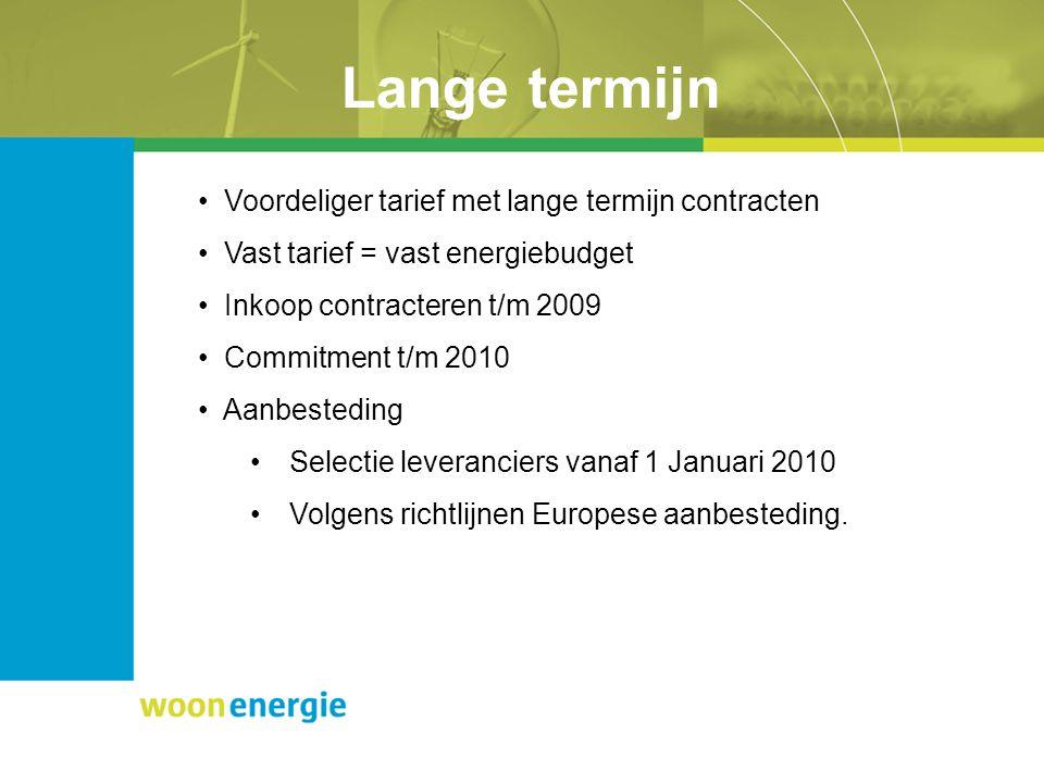 Lange termijn Voordeliger tarief met lange termijn contracten Vast tarief = vast energiebudget Inkoop contracteren t/m 2009 Commitment t/m 2010 Aanbesteding Selectie leveranciers vanaf 1 Januari 2010 Volgens richtlijnen Europese aanbesteding.