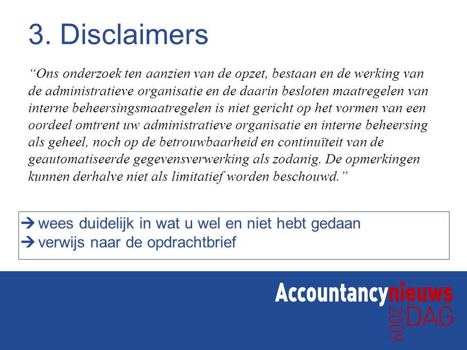 """3. Disclaimers """"Ons onderzoek ten aanzien van de opzet, bestaan en de werking van de administratieve organisatie en de daarin besloten maatregelen van"""