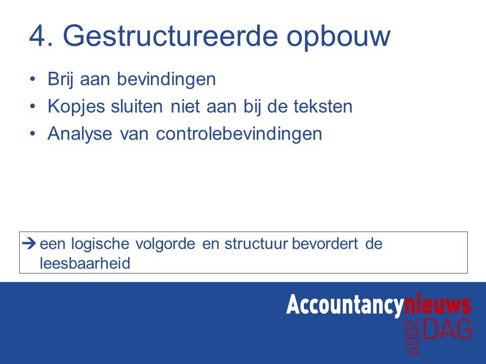 4. Gestructureerde opbouw Brij aan bevindingen Kopjes sluiten niet aan bij de teksten Analyse van controlebevindingen  een logische volgorde en struc