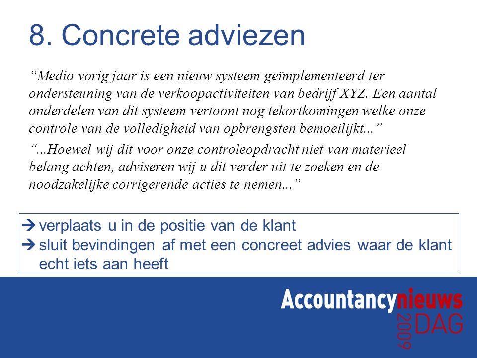 """8. Concrete adviezen """"Medio vorig jaar is een nieuw systeem geïmplementeerd ter ondersteuning van de verkoopactiviteiten van bedrijf XYZ. Een aantal o"""