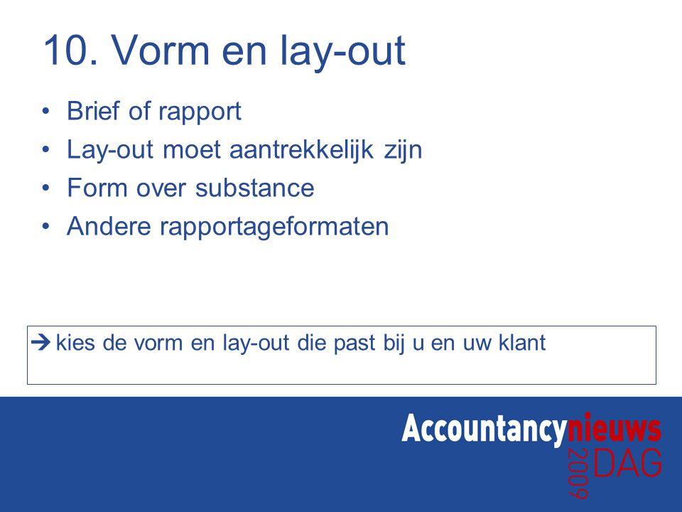 10. Vorm en lay-out Brief of rapport Lay-out moet aantrekkelijk zijn Form over substance Andere rapportageformaten  kies de vorm en lay-out die past