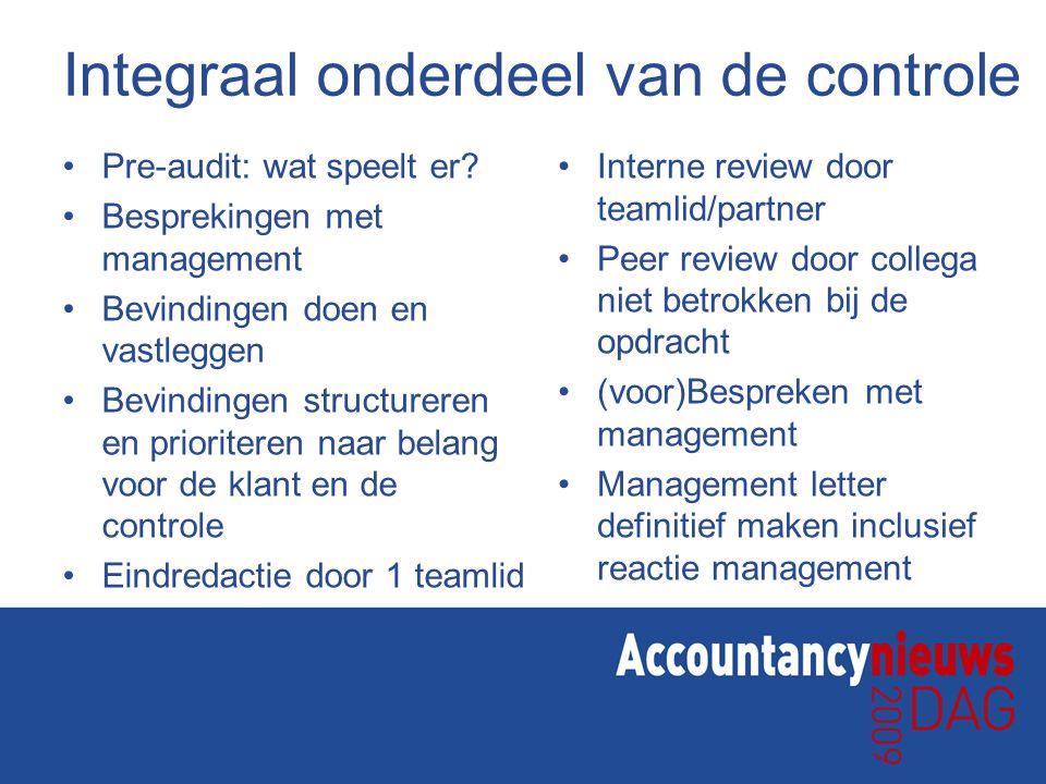 Integraal onderdeel van de controle Pre-audit: wat speelt er? Besprekingen met management Bevindingen doen en vastleggen Bevindingen structureren en p
