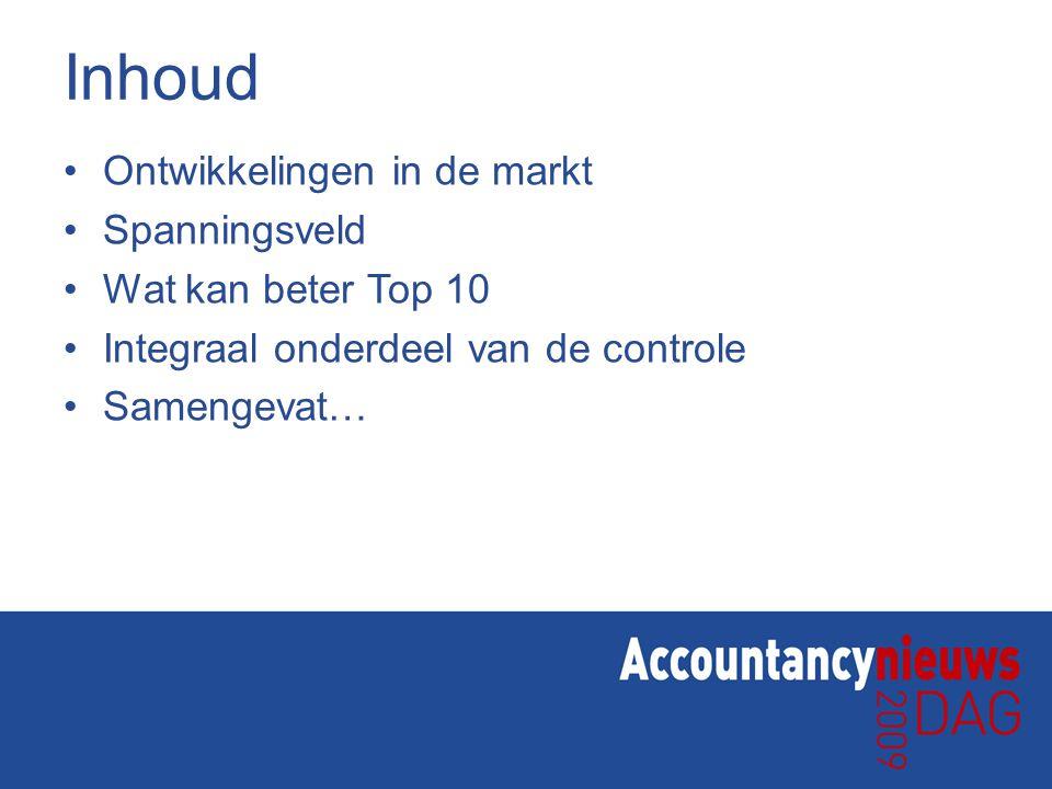 Inhoud Ontwikkelingen in de markt Spanningsveld Wat kan beter Top 10 Integraal onderdeel van de controle Samengevat…