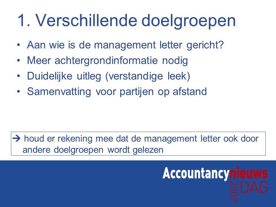 1. Verschillende doelgroepen Aan wie is de management letter gericht? Meer achtergrondinformatie nodig Duidelijke uitleg (verstandige leek) Samenvatti