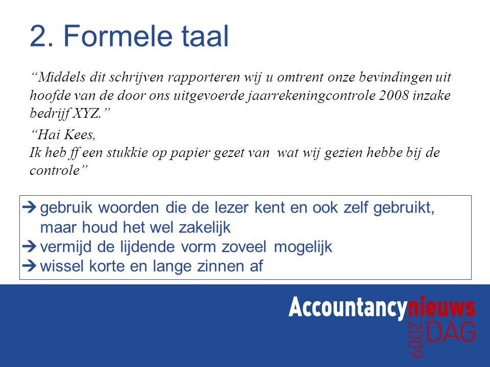 """2. Formele taal """"Middels dit schrijven rapporteren wij u omtrent onze bevindingen uit hoofde van de door ons uitgevoerde jaarrekeningcontrole 2008 inz"""