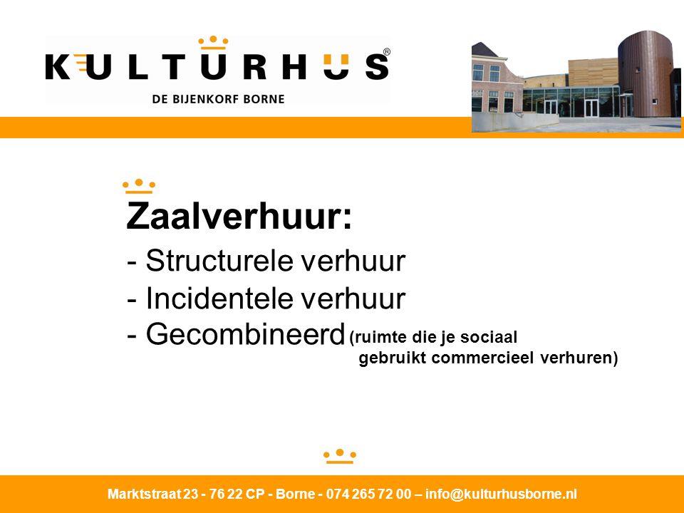 Marktstraat 23 - 76 22 CP - Borne - 074 265 72 00 – info@kulturhusborne.nl Zaalverhuur: - Structurele verhuur - Incidentele verhuur - Gecombineerd (ruimte die je sociaal gebruikt commercieel verhuren)