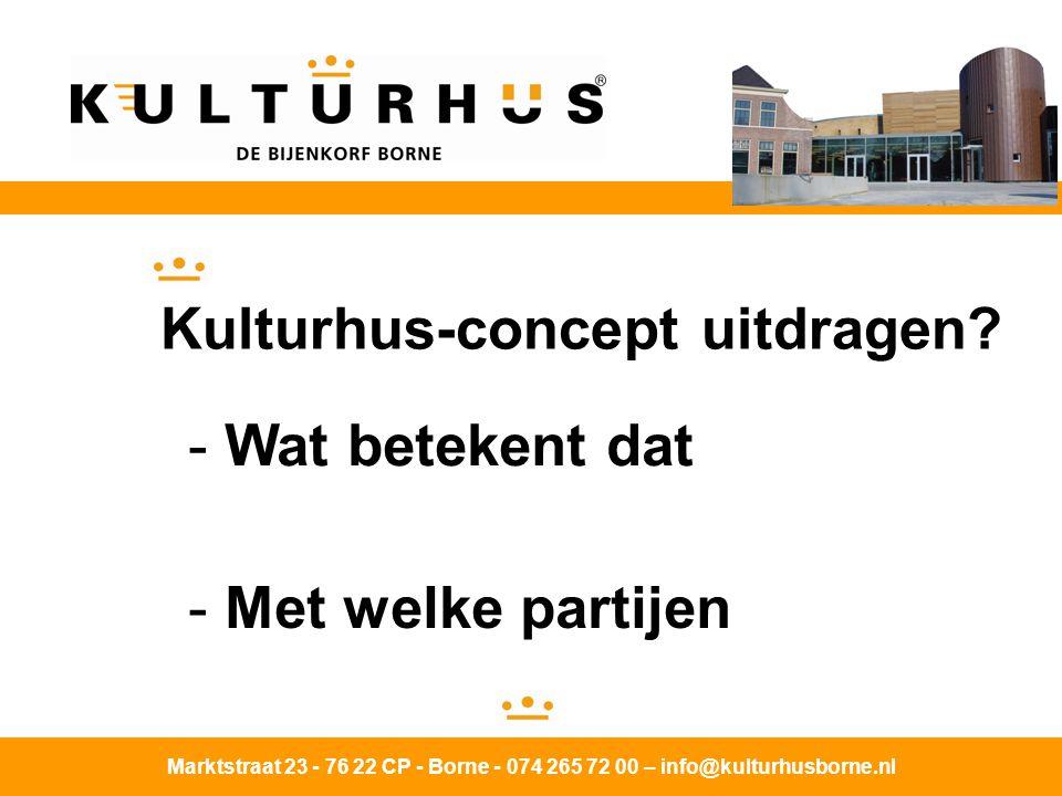 Marktstraat 23 - 76 22 CP - Borne - 074 265 72 00 – info@kulturhusborne.nl Kulturhus-concept uitdragen.