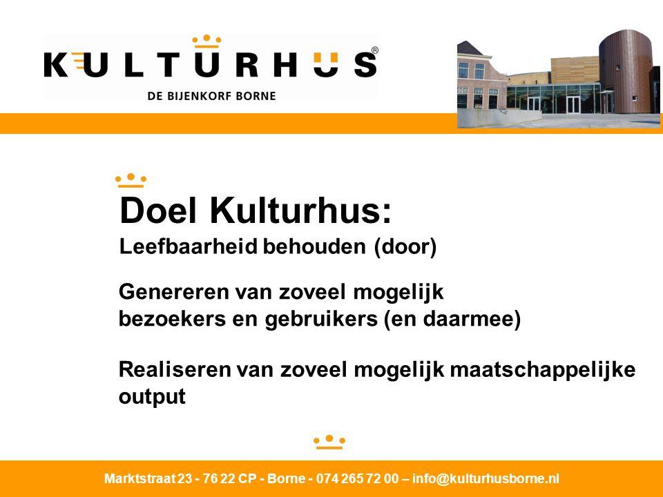 Marktstraat 23 - 76 22 CP - Borne - 074 265 72 00 – info@kulturhusborne.nl Doel Kulturhus: Leefbaarheid behouden (door) Genereren van zoveel mogelijk bezoekers en gebruikers (en daarmee) Realiseren van zoveel mogelijk maatschappelijke output