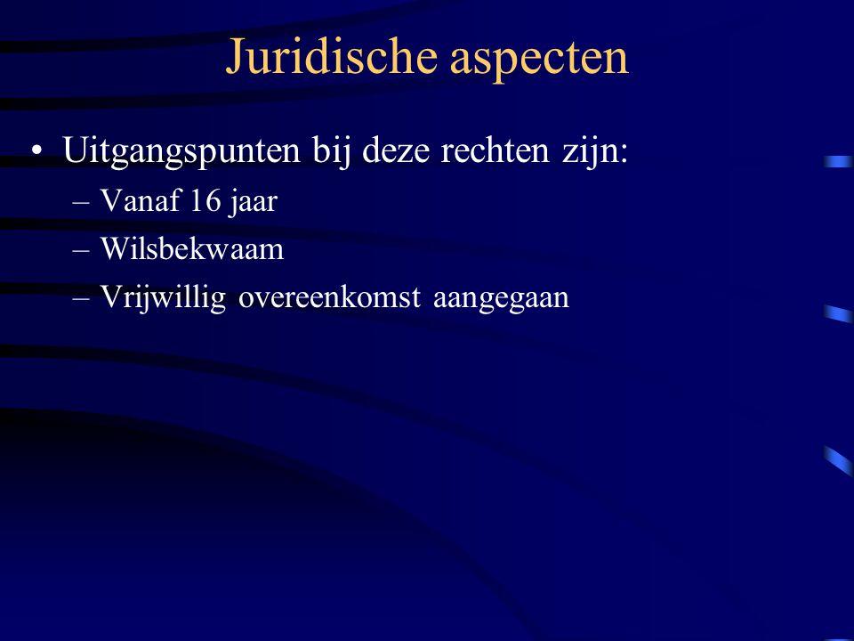 Juridische aspecten Uitgangspunten bij deze rechten zijn: –Vanaf 16 jaar –Wilsbekwaam –Vrijwillig overeenkomst aangegaan