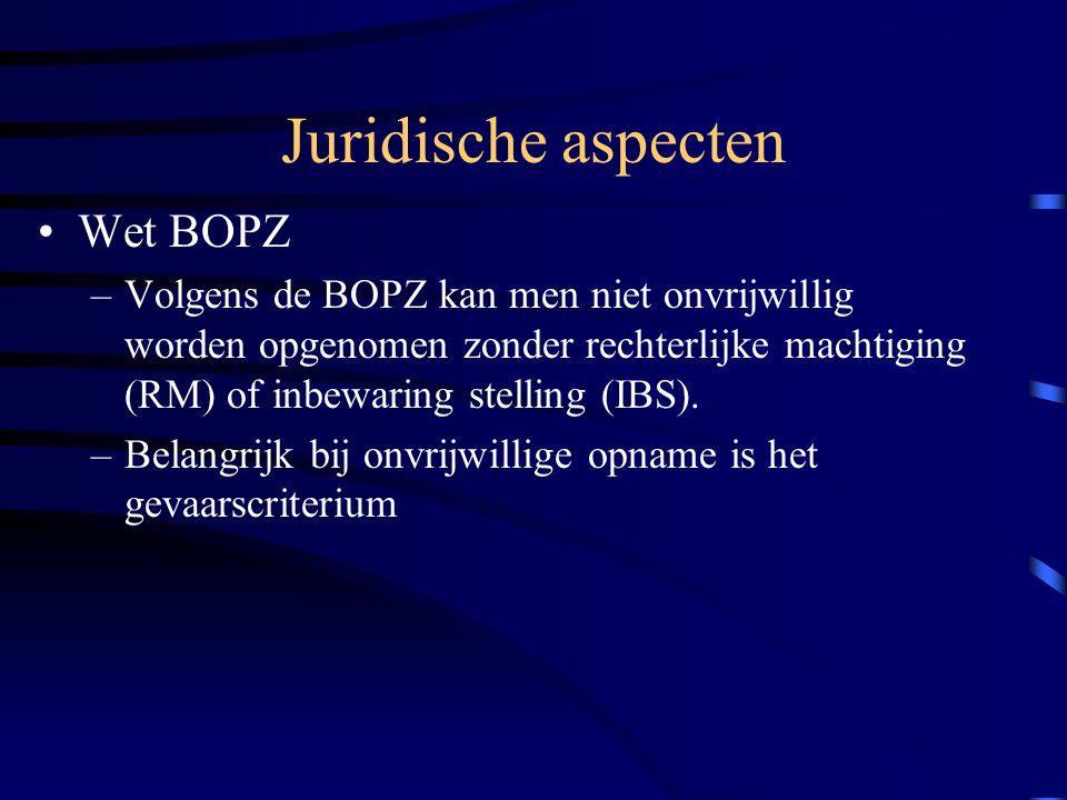 Juridische aspecten Wet BOPZ –Volgens de BOPZ kan men niet onvrijwillig worden opgenomen zonder rechterlijke machtiging (RM) of inbewaring stelling (IBS).