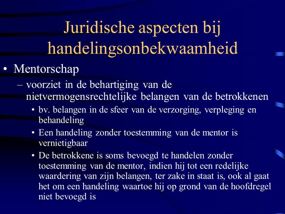 Juridische aspecten bij handelingsonbekwaamheid Mentorschap –voorziet in de behartiging van de nietvermogensrechtelijke belangen van de betrokkenen bv.